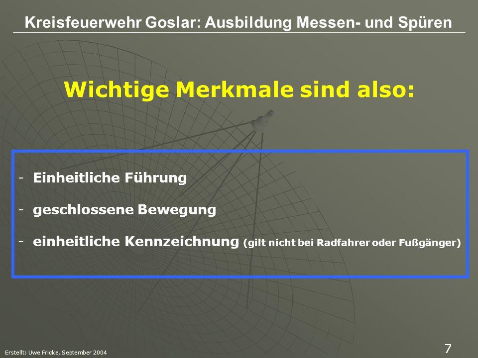 Kreisfeuerwehr Goslar: Ausbildung Messen- und Spüren Erstellt: Uwe Fricke, September 2004 7 Wichtige Merkmale sind also: - Einheitliche Führung - gesc