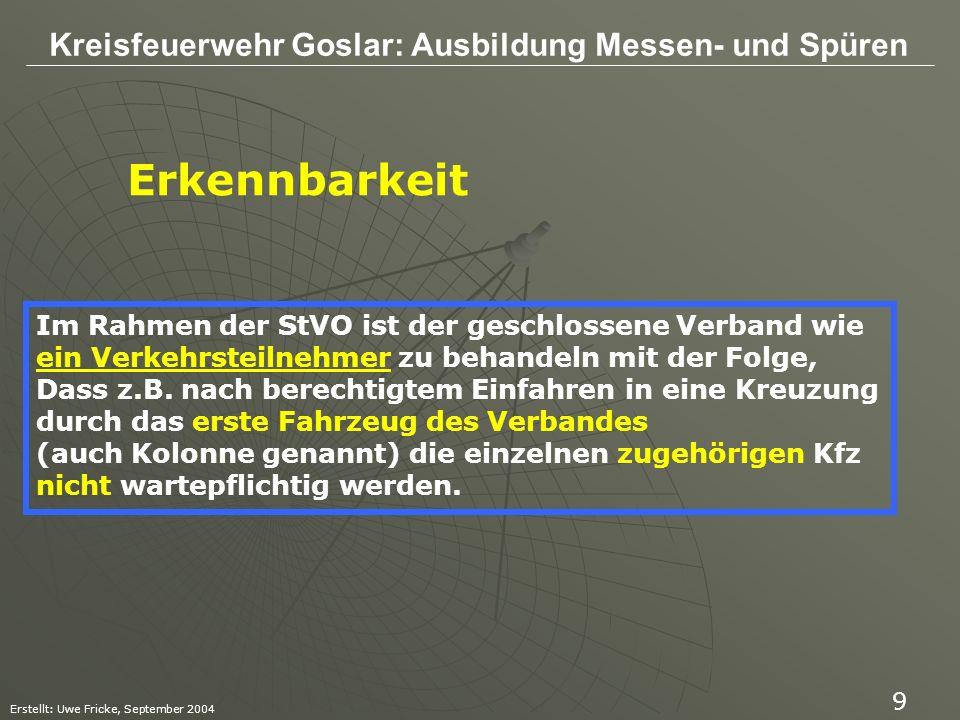 Kreisfeuerwehr Goslar: Ausbildung Messen- und Spüren Erstellt: Uwe Fricke, September 2004 10 § 27 (Verbände) (1)Für geschlossene Verbände gelten die für den gesamten Fahrverkehr Einheitlich bestehenden Verkehrsregeln und Anordnungen sinngemäß.