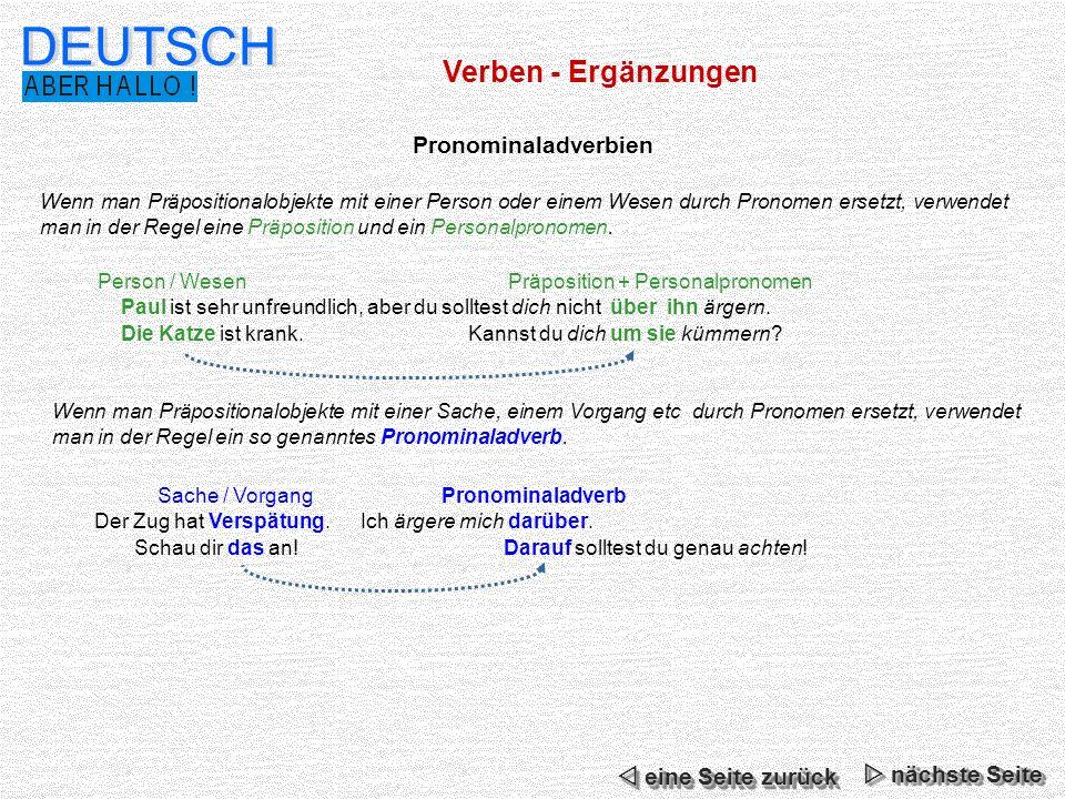 Verben - Ergänzungen DEUTSCH Pronominaladverbien Person / Wesen Präposition + Personalpronomen Paul ist sehr unfreundlich, aber du solltest dich nicht