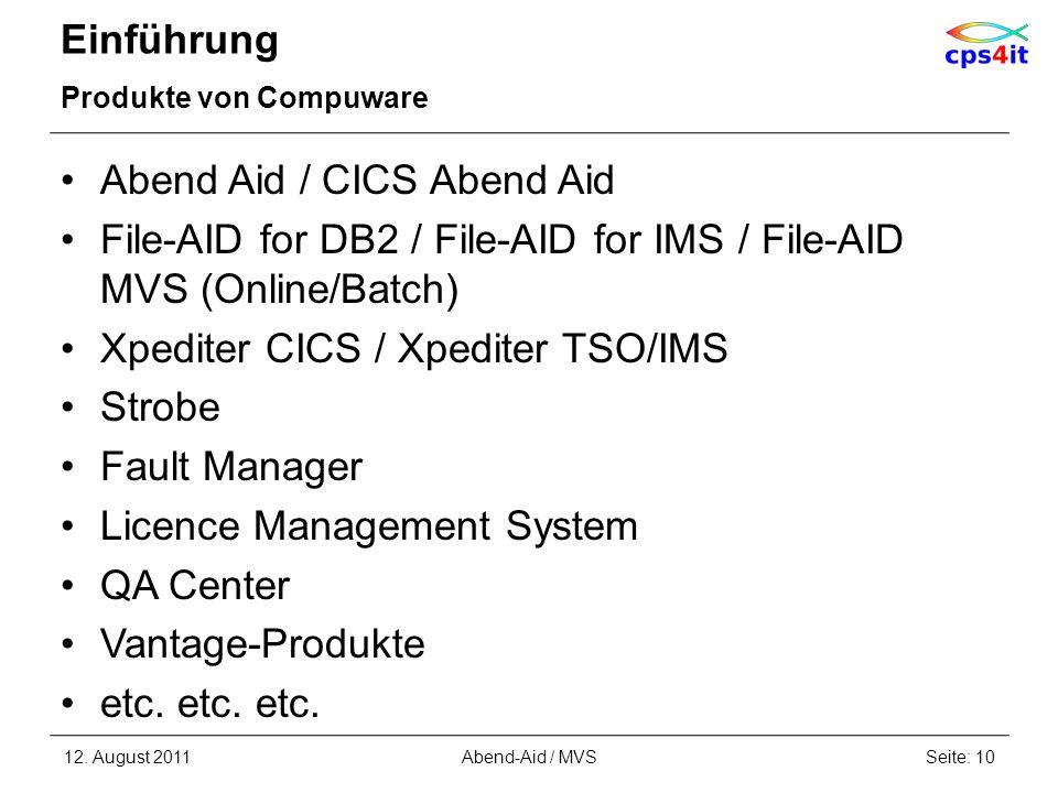 Einführung Produkte von Compuware Abend Aid / CICS Abend Aid File-AID for DB2 / File-AID for IMS / File-AID MVS (Online/Batch) Xpediter CICS / Xpedite