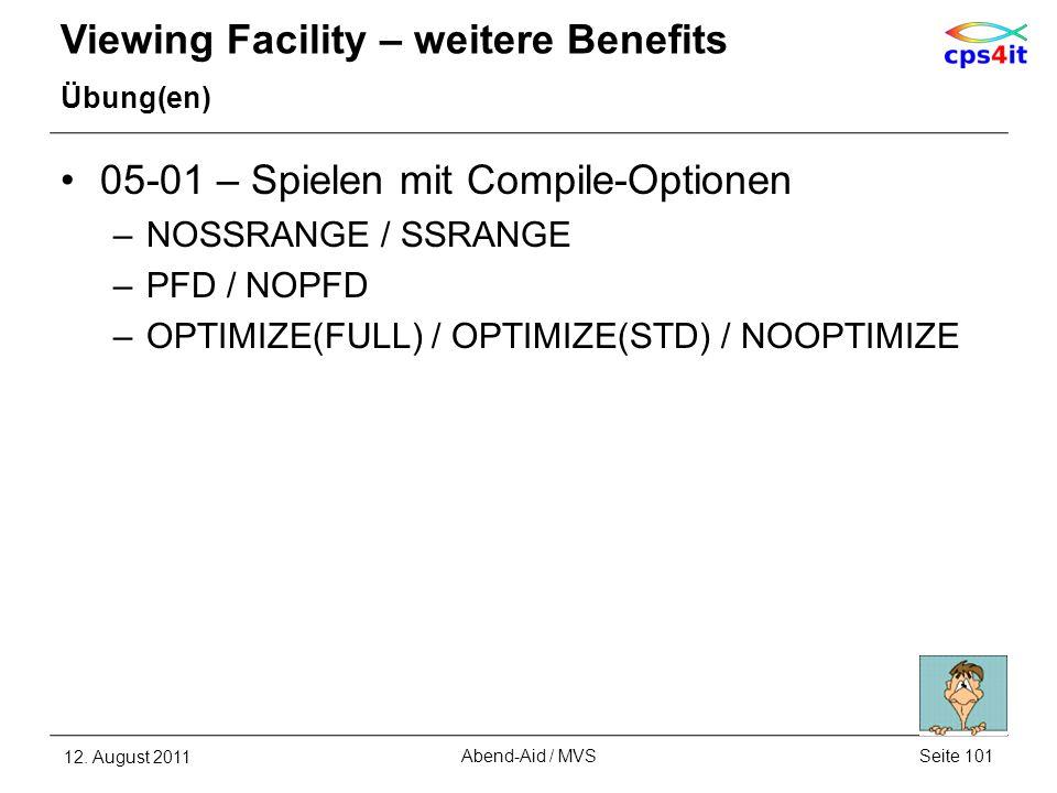Viewing Facility – weitere Benefits Übung(en) 05-01 – Spielen mit Compile-Optionen –NOSSRANGE / SSRANGE –PFD / NOPFD –OPTIMIZE(FULL) / OPTIMIZE(STD) /
