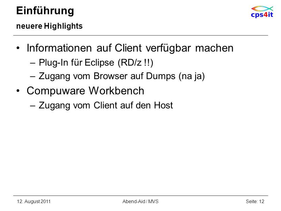 Einführung neuere Highlights Informationen auf Client verfügbar machen –Plug-In für Eclipse (RD/z !!) –Zugang vom Browser auf Dumps (na ja) Compuware