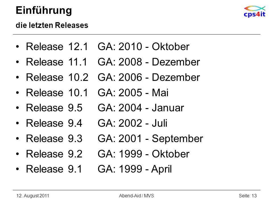 Einführung die letzten Releases Release 12.1GA: 2010 - Oktober Release 11.1GA: 2008 - Dezember Release 10.2GA: 2006 - Dezember Release 10.1GA: 2005 -