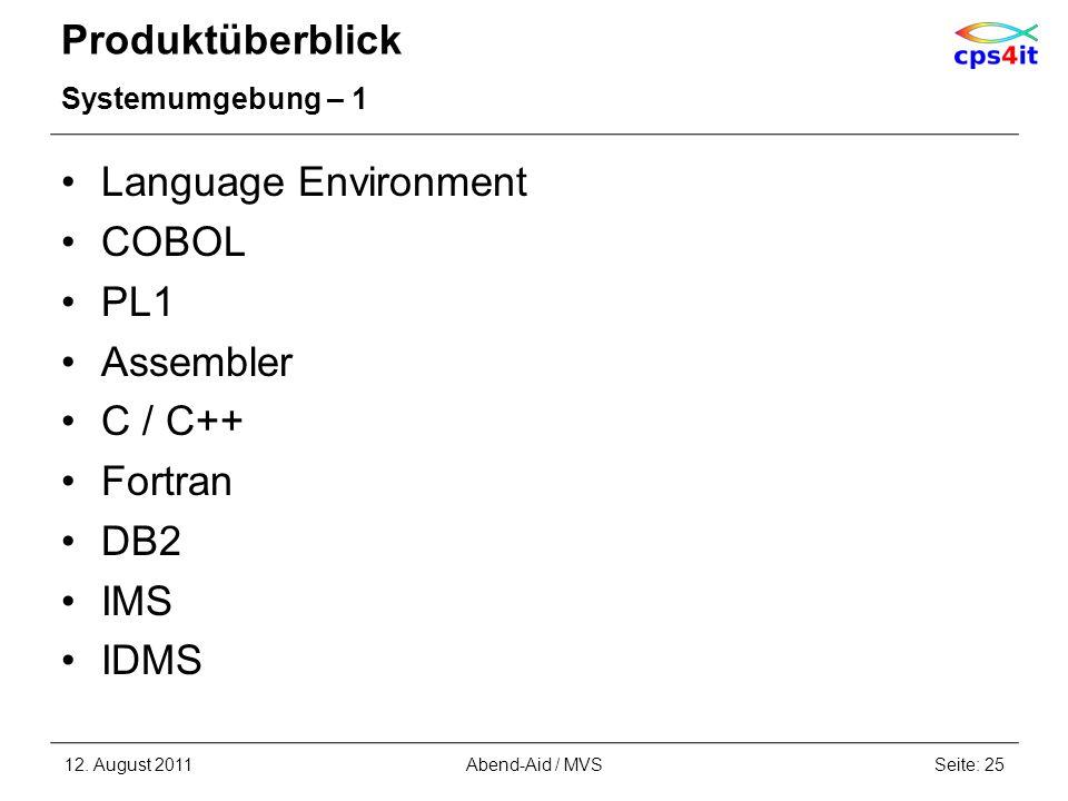 Produktüberblick Systemumgebung – 1 Language Environment COBOL PL1 Assembler C / C++ Fortran DB2 IMS IDMS 12. August 2011Seite: 25Abend-Aid / MVS