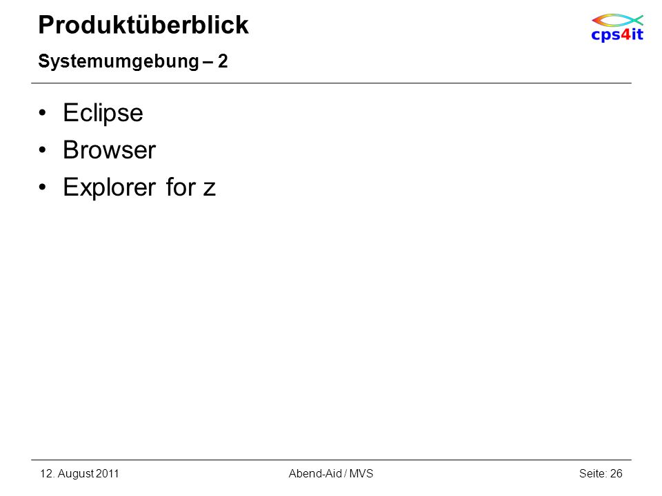 Produktüberblick Systemumgebung – 2 Eclipse Browser Explorer for z 12. August 2011Seite: 26Abend-Aid / MVS