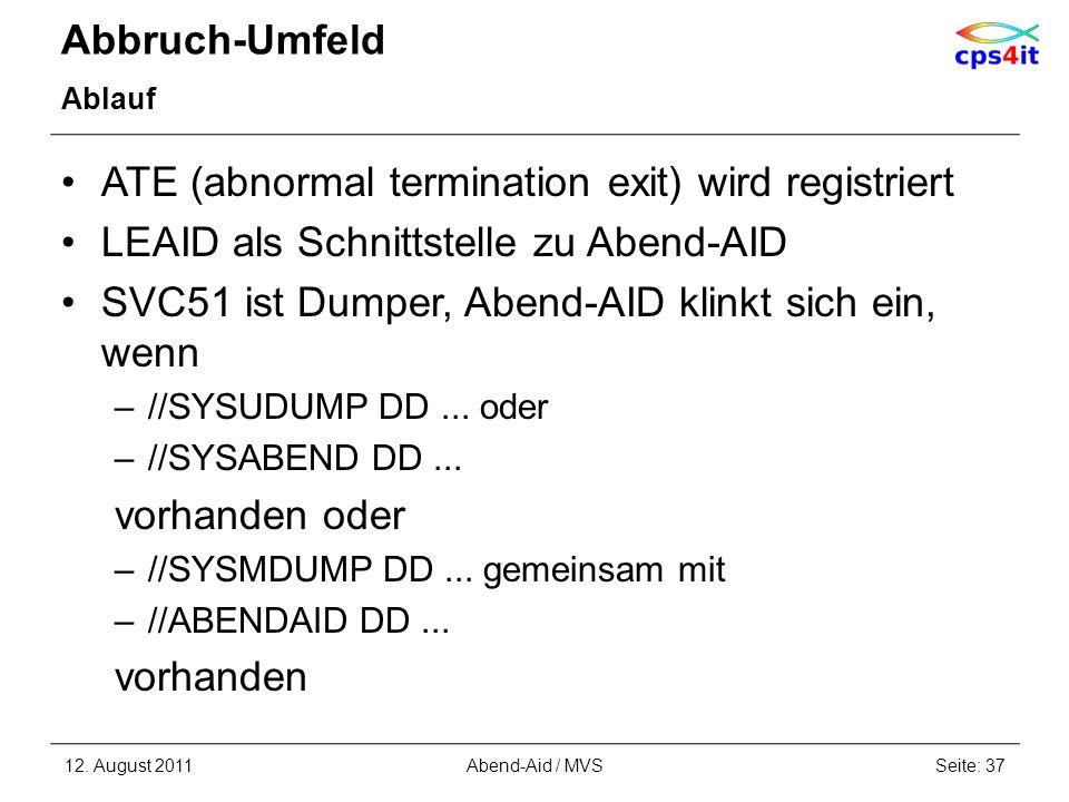 Abbruch-Umfeld Ablauf ATE (abnormal termination exit) wird registriert LEAID als Schnittstelle zu Abend-AID SVC51 ist Dumper, Abend-AID klinkt sich ei