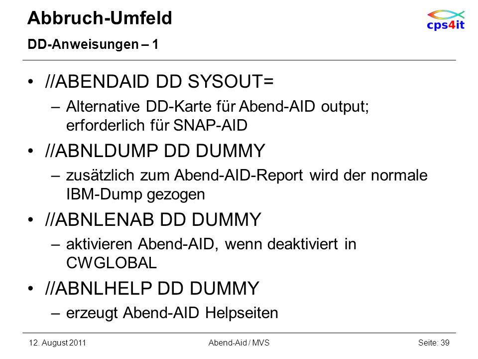 Abbruch-Umfeld DD-Anweisungen – 1 //ABENDAID DD SYSOUT= –Alternative DD-Karte für Abend-AID output; erforderlich für SNAP-AID //ABNLDUMP DD DUMMY –zus