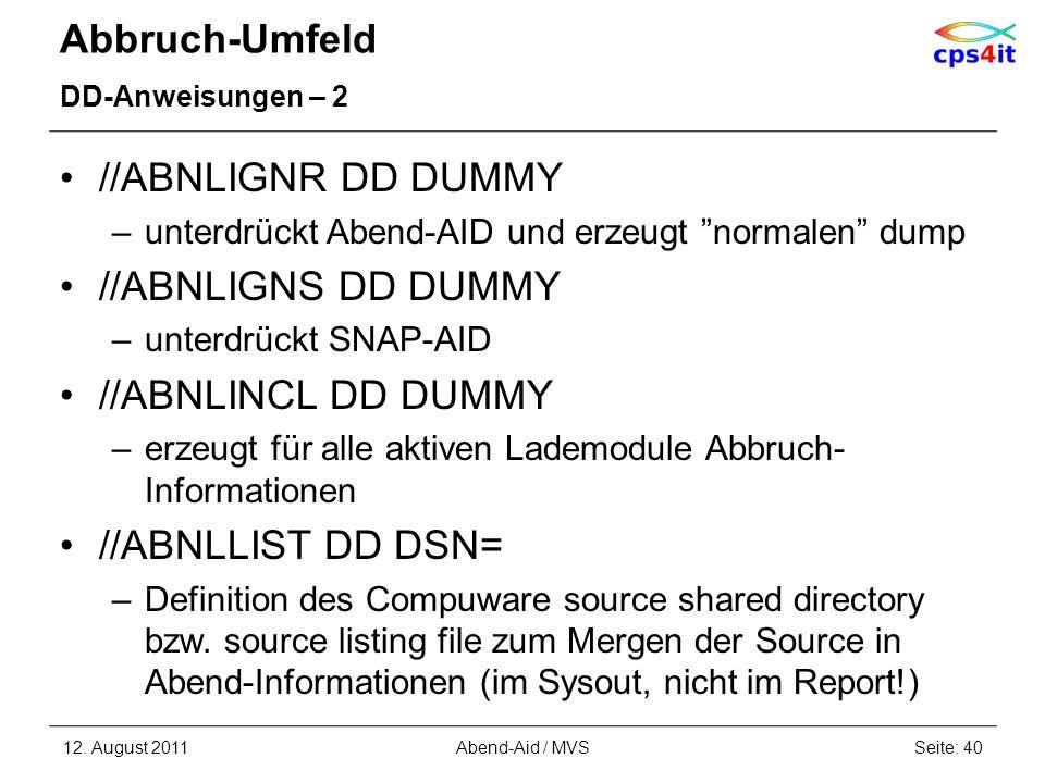 Abbruch-Umfeld DD-Anweisungen – 2 //ABNLIGNR DD DUMMY –unterdrückt Abend-AID und erzeugt normalen dump //ABNLIGNS DD DUMMY –unterdrückt SNAP-AID //ABN