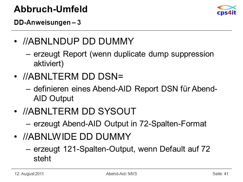 Abbruch-Umfeld DD-Anweisungen – 3 //ABNLNDUP DD DUMMY –erzeugt Report (wenn duplicate dump suppression aktiviert) //ABNLTERM DD DSN= –definieren eines