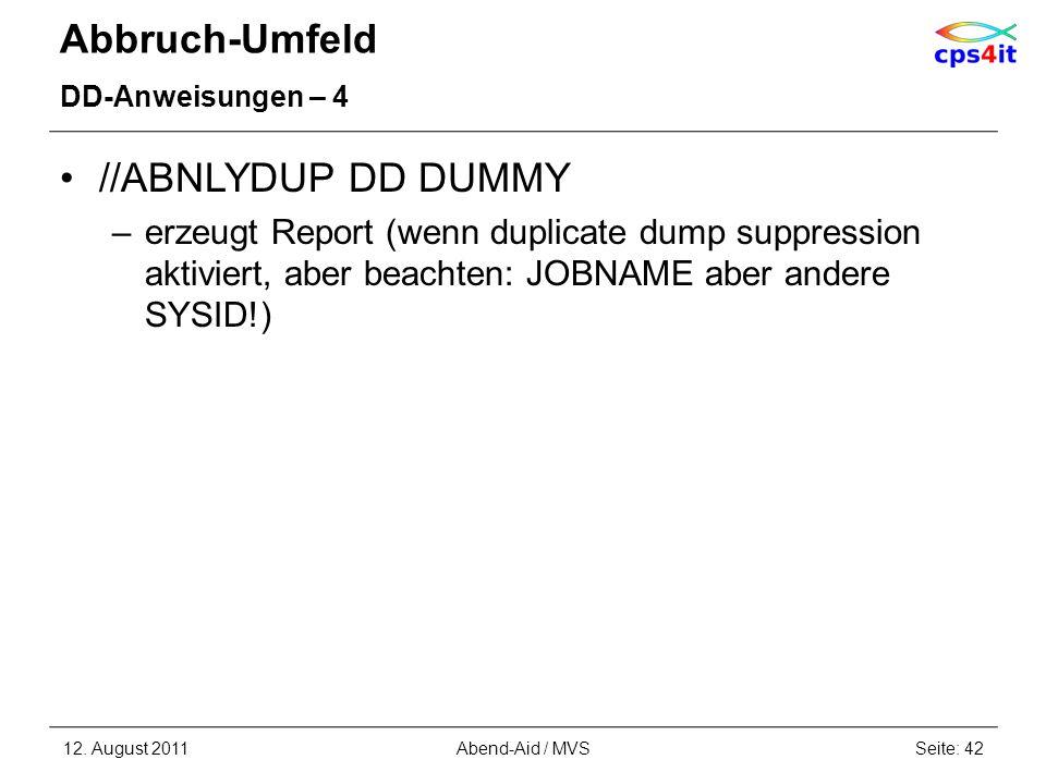 Abbruch-Umfeld DD-Anweisungen – 4 //ABNLYDUP DD DUMMY –erzeugt Report (wenn duplicate dump suppression aktiviert, aber beachten: JOBNAME aber andere S