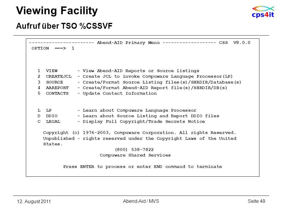 Viewing Facility Aufruf über TSO %CSSVF 12. August 2011Seite 49Abend-Aid / MVS ----------------------- Abend-AID Primary Menu ------------------- CSS