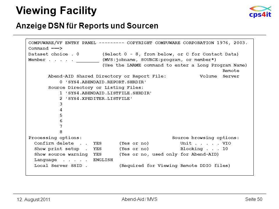 Viewing Facility Anzeige DSN für Reports und Sourcen 12. August 2011Seite 50Abend-Aid / MVS COMPUWARE/VF ENTRY PANEL --------- COPYRIGHT COMPUWARE COR
