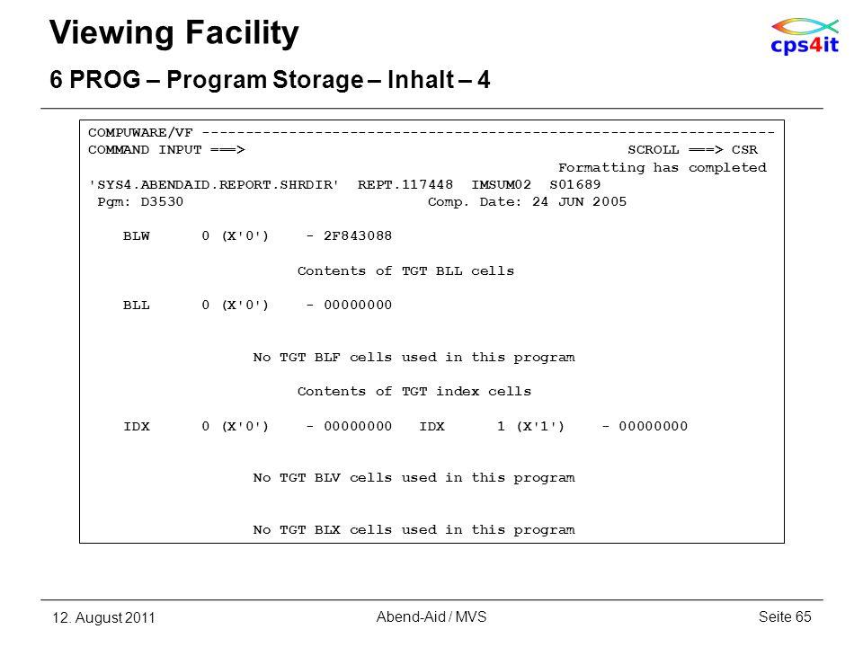 Viewing Facility 6 PROG – Program Storage – Inhalt – 4 12. August 2011Seite 65Abend-Aid / MVS COMPUWARE/VF -------------------------------------------
