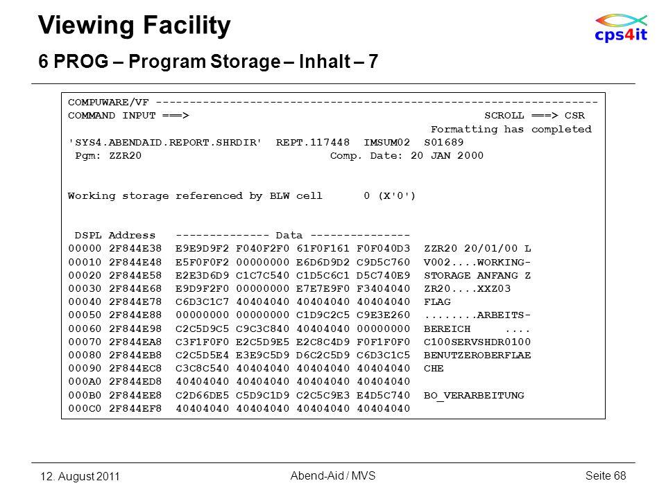 Viewing Facility 6 PROG – Program Storage – Inhalt – 7 12. August 2011Seite 68Abend-Aid / MVS COMPUWARE/VF -------------------------------------------