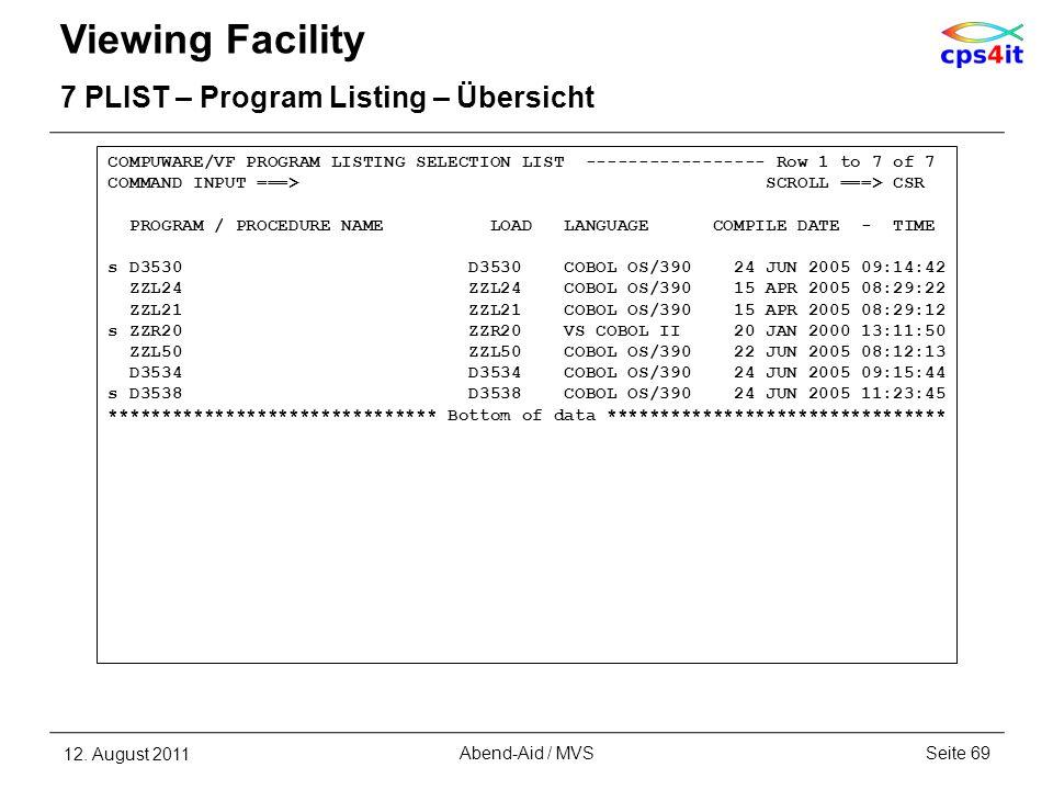 Viewing Facility 7 PLIST – Program Listing – Übersicht 12. August 2011Seite 69Abend-Aid / MVS COMPUWARE/VF PROGRAM LISTING SELECTION LIST ------------
