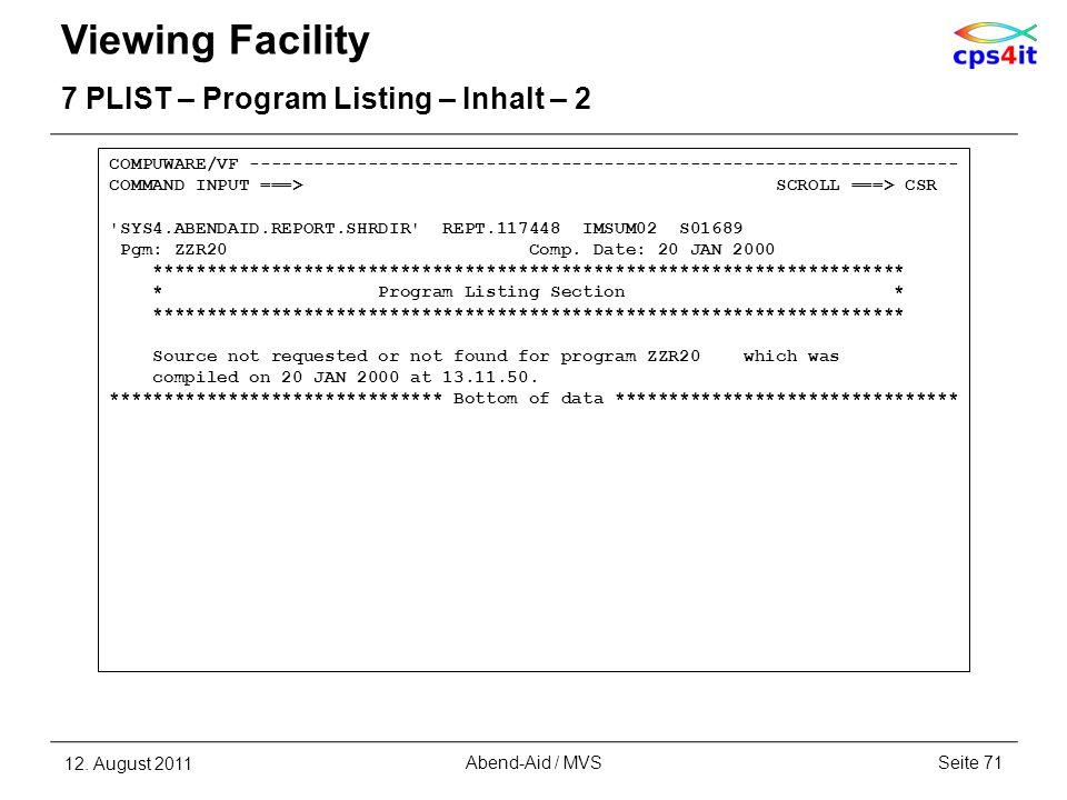 Viewing Facility 7 PLIST – Program Listing – Inhalt – 2 12. August 2011Seite 71Abend-Aid / MVS COMPUWARE/VF ------------------------------------------