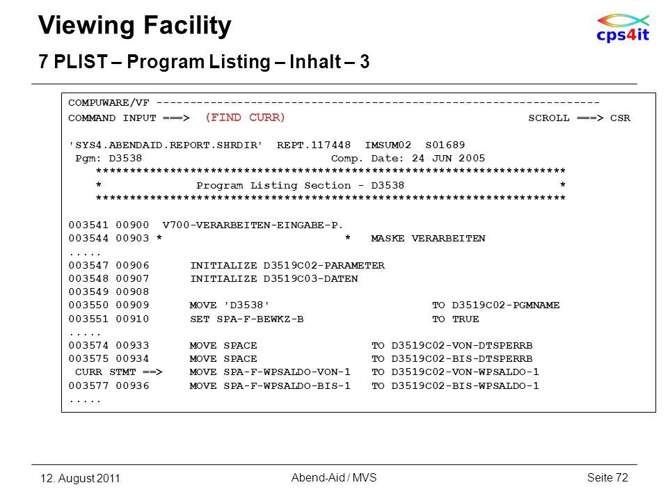 Viewing Facility 7 PLIST – Program Listing – Inhalt – 3 12. August 2011Seite 72Abend-Aid / MVS COMPUWARE/VF ------------------------------------------