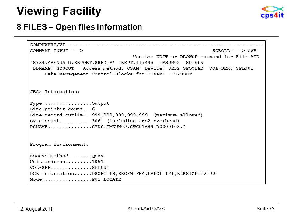 Viewing Facility 8 FILES – Open files information 12. August 2011Seite 73Abend-Aid / MVS COMPUWARE/VF ------------------------------------------------