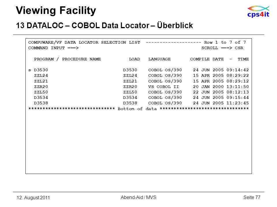 Viewing Facility 13 DATALOC – COBOL Data Locator – Überblick 12. August 2011Seite 77Abend-Aid / MVS COMPUWARE/VF DATA LOCATOR SELECTION LIST ---------