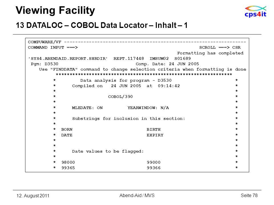 Viewing Facility 13 DATALOC – COBOL Data Locator – Inhalt – 1 12. August 2011Seite 78Abend-Aid / MVS COMPUWARE/VF ------------------------------------