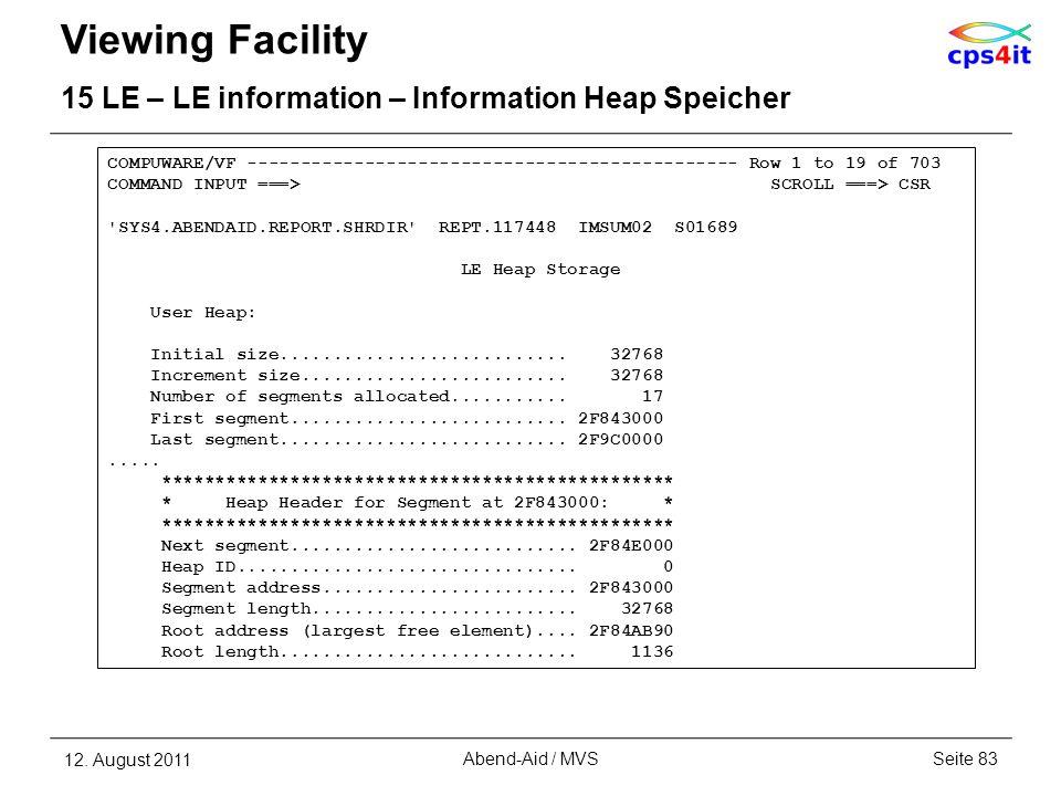 Viewing Facility 15 LE – LE information – Information Heap Speicher 12. August 2011Seite 83Abend-Aid / MVS COMPUWARE/VF ------------------------------