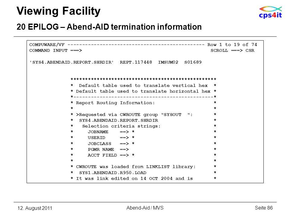 Viewing Facility 20 EPILOG – Abend-AID termination information 12. August 2011Seite 86Abend-Aid / MVS COMPUWARE/VF -----------------------------------