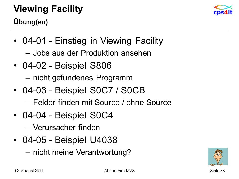 Viewing Facility Übung(en) 04-01 - Einstieg in Viewing Facility –Jobs aus der Produktion ansehen 04-02 - Beispiel S806 –nicht gefundenes Programm 04-0