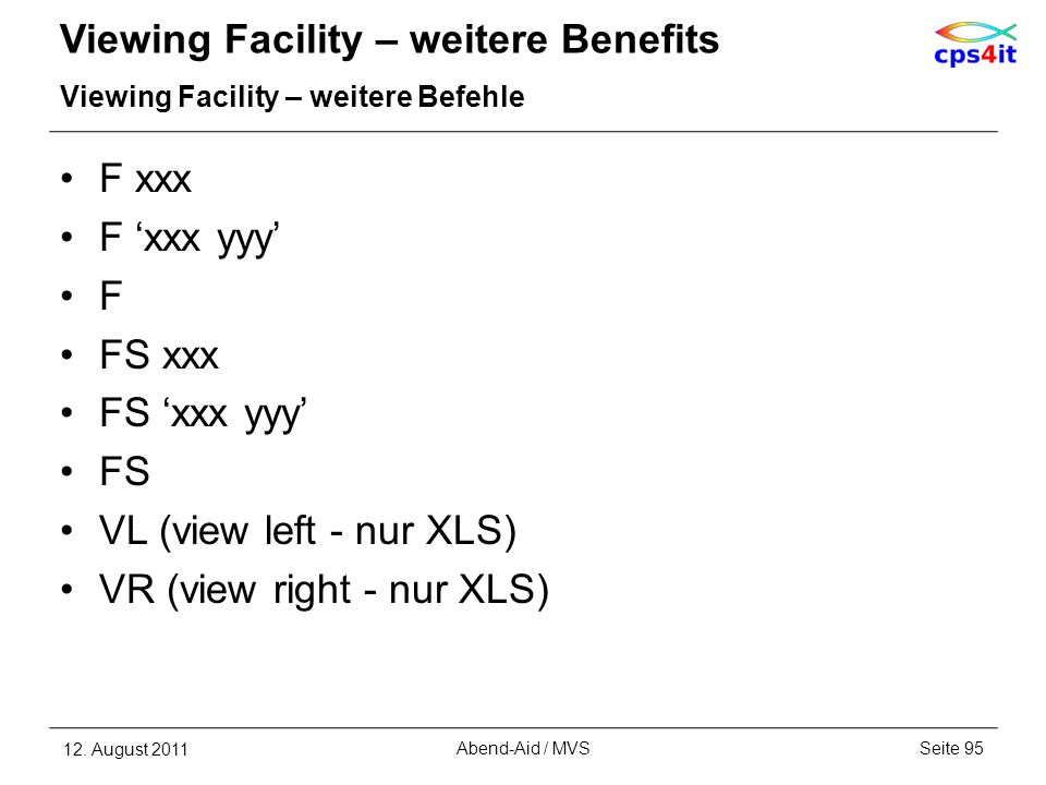 Viewing Facility – weitere Benefits Viewing Facility – weitere Befehle F xxx F xxx yyy F FS xxx FS xxx yyy FS VL (view left - nur XLS) VR (view right