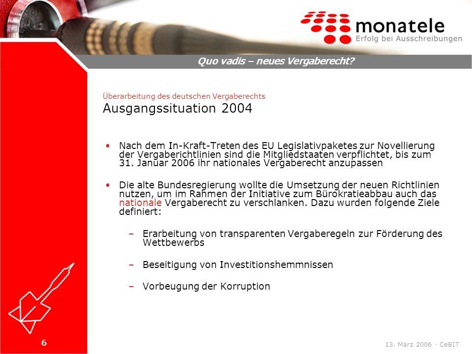 7 Quo vadis – neues Vergaberecht.13. März 2006 · CeBIT Was wird dies für die Praxis bringen.