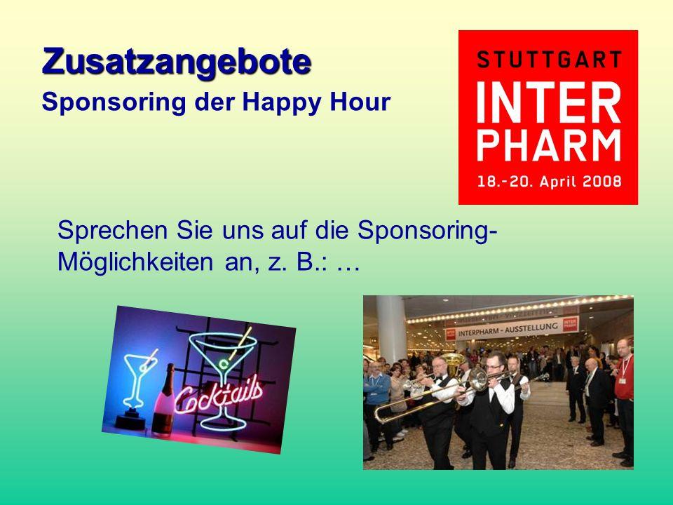Sprechen Sie uns auf die Sponsoring- Möglichkeiten an, z. B.: … Sponsoring der Happy Hour Zusatzangebote