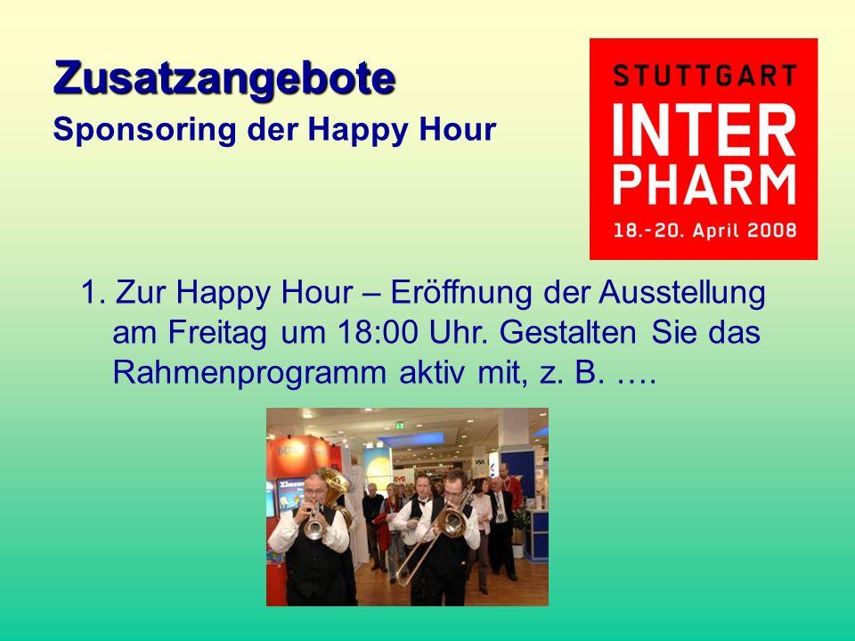 1. Zur Happy Hour – Eröffnung der Ausstellung am Freitag um 18:00 Uhr. Gestalten Sie das Rahmenprogramm aktiv mit, z. B. …. Sponsoring der Happy Hour