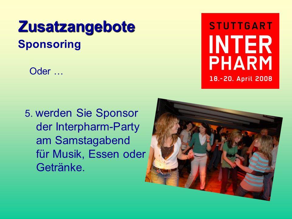 5. werden Sie Sponsor der Interpharm-Party am Samstagabend für Musik, Essen oder Getränke. Oder … Zusatzangebote Sponsoring
