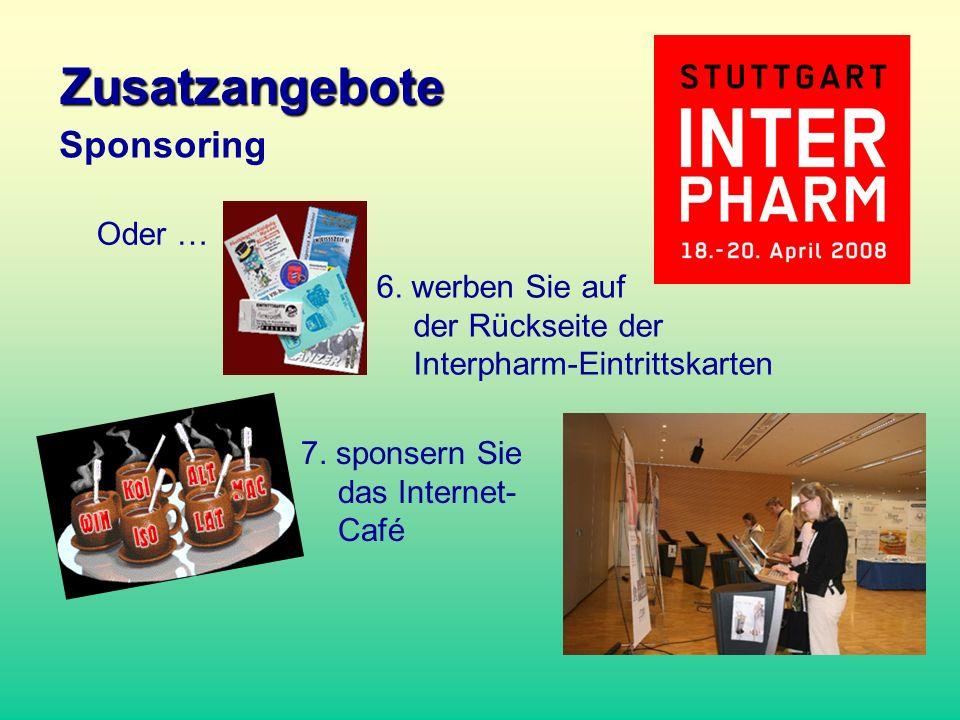 Oder … 6. werben Sie auf der Rückseite der Interpharm-Eintrittskarten 7. sponsern Sie das Internet- Café Zusatzangebote Sponsoring