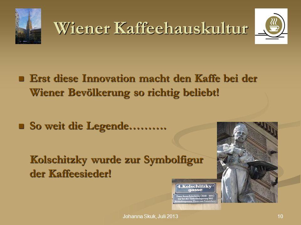 10Johanna Skuk, Juli 2013 Wiener Kaffeehauskultur Erst diese Innovation macht den Kaffe bei der Wiener Bevölkerung so richtig beliebt! Erst diese Inno