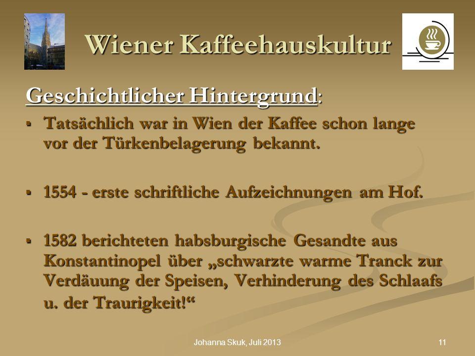 11Johanna Skuk, Juli 2013 Wiener Kaffeehauskultur Geschichtlicher Hintergrund: Tatsächlich war in Wien der Kaffee schon lange vor der Türkenbelagerung
