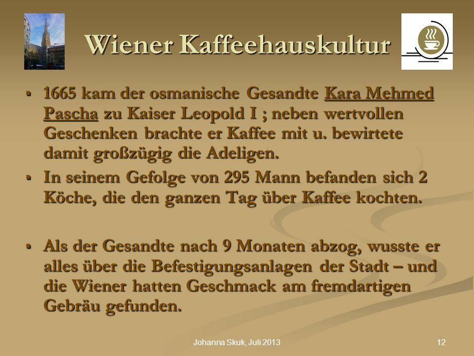 12Johanna Skuk, Juli 2013 Wiener Kaffeehauskultur 1665 kam der osmanische Gesandte Kara Mehmed Pascha zu Kaiser Leopold I ; neben wertvollen Geschenke