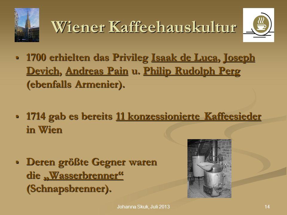 14Johanna Skuk, Juli 2013 Wiener Kaffeehauskultur 1700 erhielten das Privileg Isaak de Luca, Joseph Devich, Andreas Pain u. Philip Rudolph Perg (ebenf
