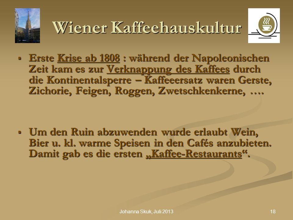 18Johanna Skuk, Juli 2013 Wiener Kaffeehauskultur Erste Krise ab 1808 : während der Napoleonischen Zeit kam es zur Verknappung des Kaffees durch die K