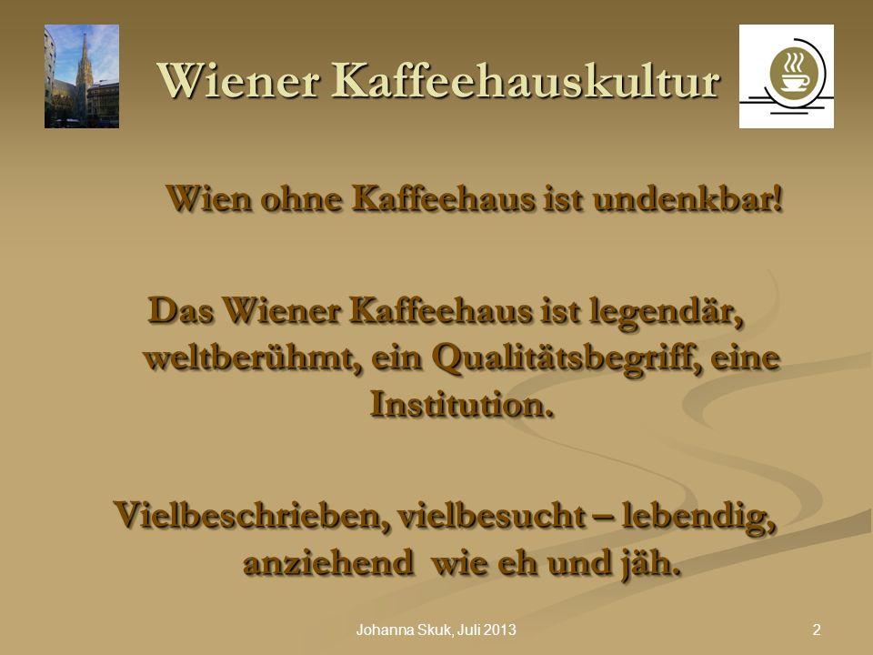 33Johanna Skuk, Juli 2013 Wiener Kaffeehauskultur Wiener Kaffeevielfalt: Der Braune (klein oder groß): aromatischer schwarzer Espresso mit Kaffeeobers; Obers extra im Kännchen serviert heißt sèparée.