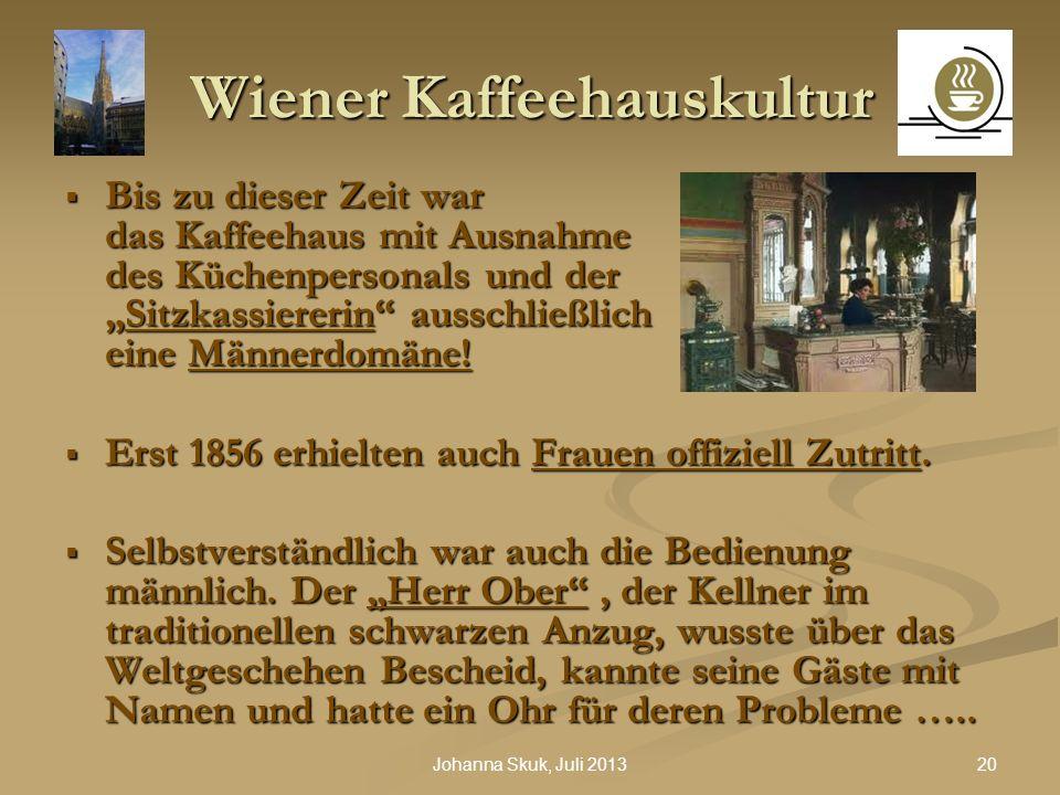 20Johanna Skuk, Juli 2013 Wiener Kaffeehauskultur Bis zu dieser Zeit war das Kaffeehaus mit Ausnahme des Küchenpersonals und derSitzkassiererin aussch