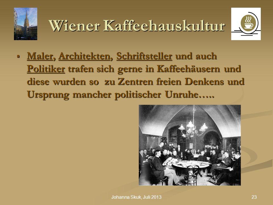 23Johanna Skuk, Juli 2013 Wiener Kaffeehauskultur Maler, Architekten, Schriftsteller und auch Politiker trafen sich gerne in Kaffeehäusern und diese w
