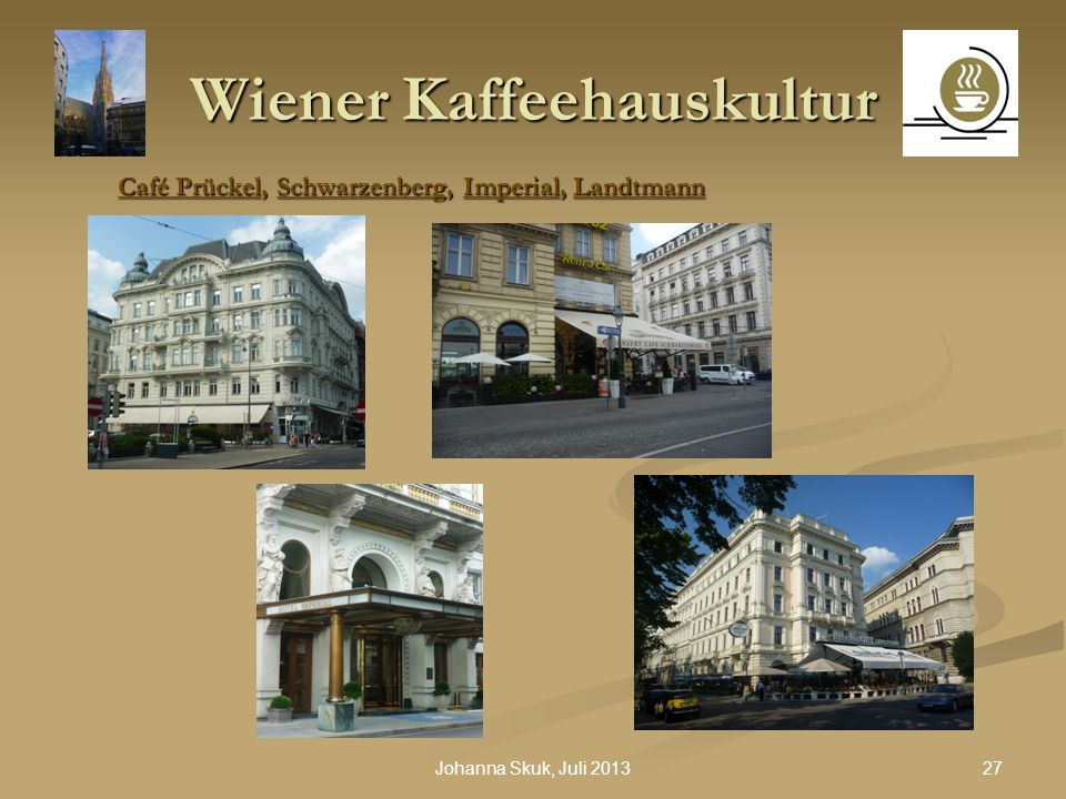 27Johanna Skuk, Juli 2013 Wiener Kaffeehauskultur Café Prückel, Schwarzenberg, Imperial, Landtmann