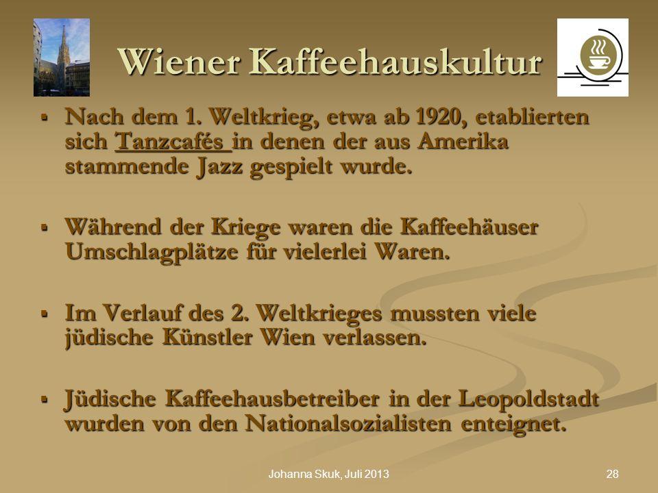 28Johanna Skuk, Juli 2013 Wiener Kaffeehauskultur Nach dem 1. Weltkrieg, etwa ab 1920, etablierten sich Tanzcafés in denen der aus Amerika stammende J
