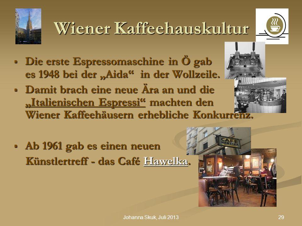 29Johanna Skuk, Juli 2013 Wiener Kaffeehauskultur Die erste Espressomaschine in Ö gab es 1948 bei der Aida in der Wollzeile. Die erste Espressomaschin