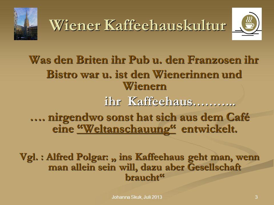 14Johanna Skuk, Juli 2013 Wiener Kaffeehauskultur 1700 erhielten das Privileg Isaak de Luca, Joseph Devich, Andreas Pain u.