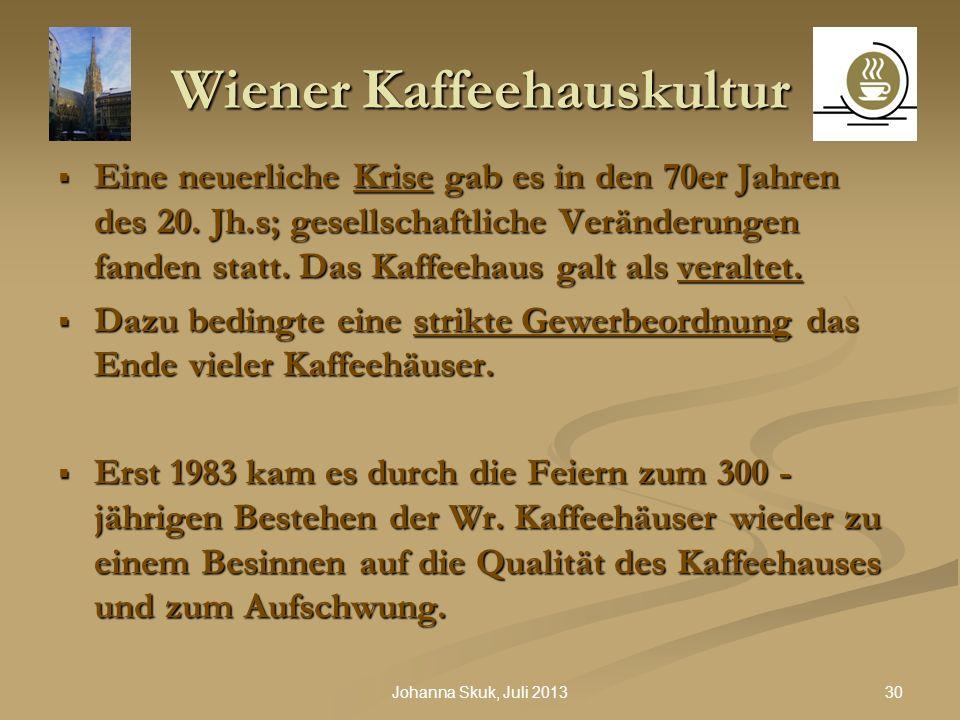 30Johanna Skuk, Juli 2013 Wiener Kaffeehauskultur Eine neuerliche Krise gab es in den 70er Jahren des 20. Jh.s; gesellschaftliche Veränderungen fanden
