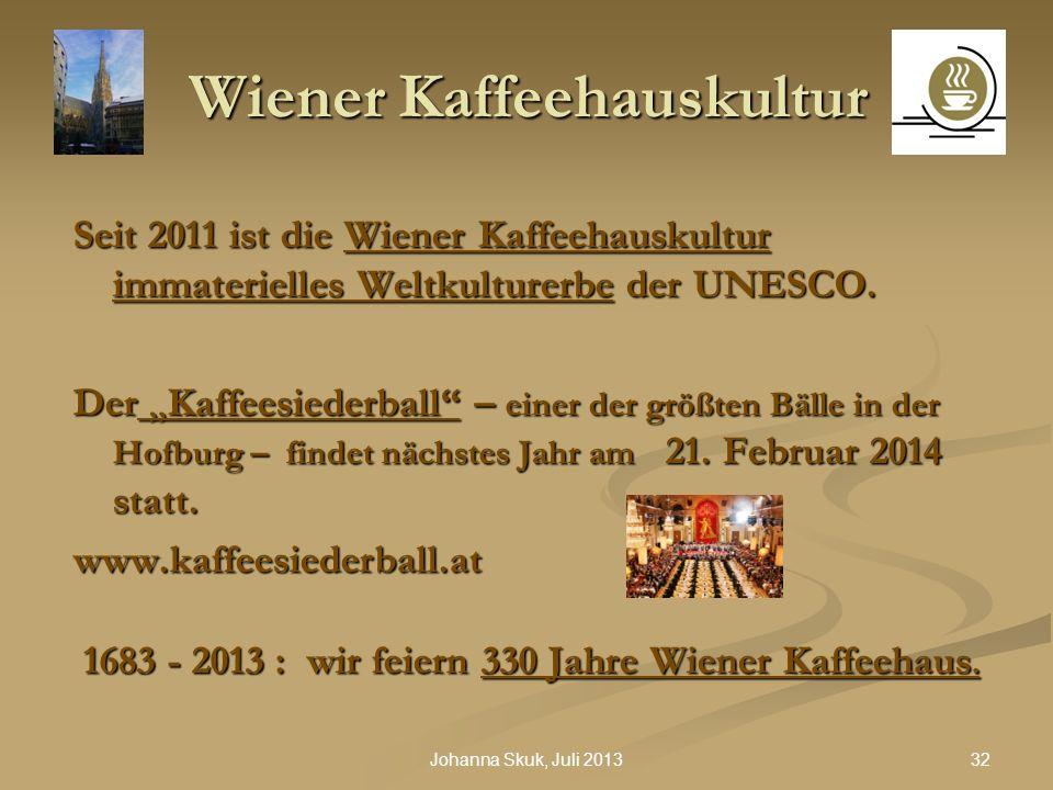 32Johanna Skuk, Juli 2013 Wiener Kaffeehauskultur Seit 2011 ist die Wiener Kaffeehauskultur immaterielles Weltkulturerbe der UNESCO. Der Kaffeesiederb