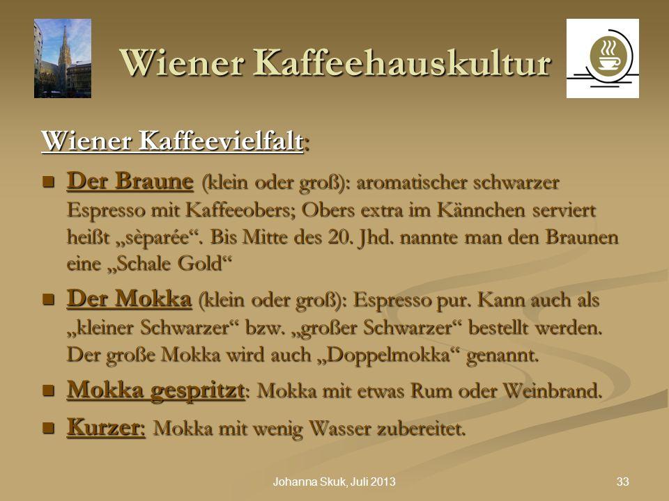 33Johanna Skuk, Juli 2013 Wiener Kaffeehauskultur Wiener Kaffeevielfalt: Der Braune (klein oder groß): aromatischer schwarzer Espresso mit Kaffeeobers