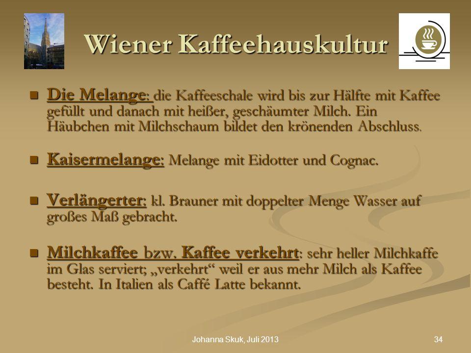 34Johanna Skuk, Juli 2013 Wiener Kaffeehauskultur Die Melange : die Kaffeeschale wird bis zur Hälfte mit Kaffee gefüllt und danach mit heißer, geschäu