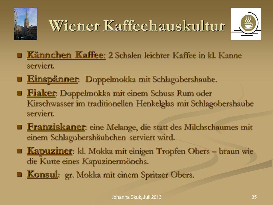 35Johanna Skuk, Juli 2013 Wiener Kaffeehauskultur Kännchen Kaffee: 2 Schalen leichter Kaffee in kl. Kanne serviert. Kännchen Kaffee: 2 Schalen leichte
